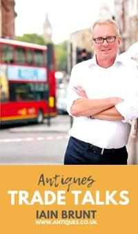 Antiques Trade Talks with Iain Brunt